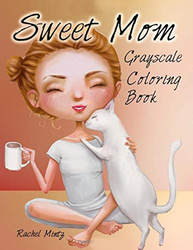 Sweet Mom Grayscale Coloring Book - Rachel Mintz