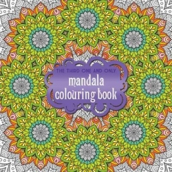 The Third and Only MANDALA Colouring Book